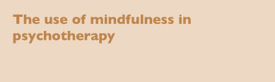 The use of mindfulness in psychotherapy